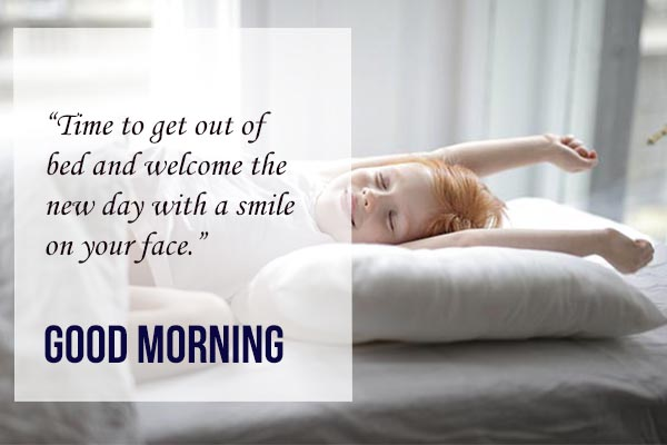 Good Morning Every morning to get up and Keep Smile