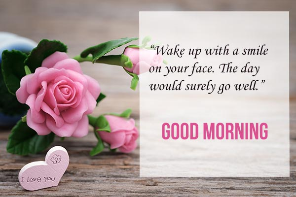 Good Morning Wake up to smile your face