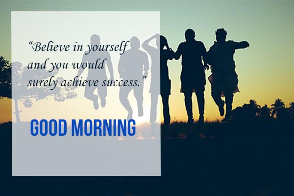 Good Morning to belive yourself to your success life